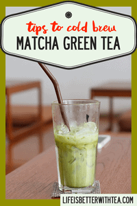 Tips to cold brew matcha green tea. Where to buy the best matcha green tea.